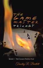 The Game Master Trilogy : Book 1 - The Games People Play - Timothy R. Bartlett