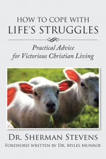 How to Cope with Life's Struggles : Practical Advice for Victorious Christian Living - Sherman Stevens