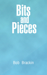 Bits and Pieces - Bob Brackin