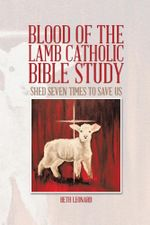 Blood of the Lamb Catholic Bible Study : Shed Seven Times to Save Us - Beth Leonard
