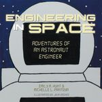 Engineering in Space : Adventures of an Astronaut Engineer - Emily M. Hunt