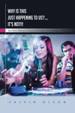 Why Is This Just Happening to Us?.... It's Not!!! : The Non-Medical Guide to Coping with Problem Teens - Calvin Olson