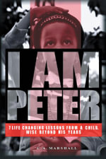 I Am Peter : 7 Life Changing Lessons From A Child, Wise Beyond His Years. -  C.A.Marshall