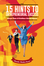 15 Hints to Entrepreneurial Success : Lessons from A Caribbean Business Woman - Heneka Watkis-Porter