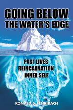 GOING BELOW THE WATER'S EDGE : PAST LIVES REINCARNATION INNER SELF - RONALD S. FEHRIBACH