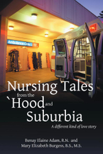 Nursing Tales from the 'Hood and Suburbia : A different kind of love story - M.S., Mary Elizabeth Burgess B.S.