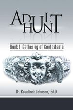 Adult Hunt : Book 1 Gathering of Contestants - Dr Roselinda Johnson Ed D.