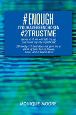 #Enough#youhavebeenchosen#2trustme - Monique Moore