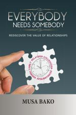 Everybody Needs Somebody : Rediscover the Value of Relationships - Musa Bako