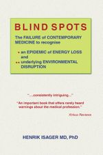 Blind Spots : The Failure of Contemporary Medicine to Recognise * an Epidemic of Energy Loss and ** Underlying Environmental Disrupt - Henrik Isager MD Phd