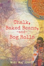 Chalk, Baked Beans, and Bog Rolls - MIKE 'Maj' JENVEY
