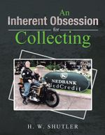 An Inherent Obsession for Collecting - H. W. SHUTLER