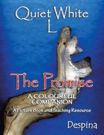 Quiet White L : The Promise a Colourful Companion a Picture Book & a Teaching Resource -  Despina
