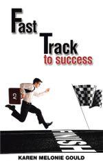 Fast Track To Success - Karen Melonie Gould