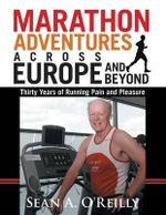 Marathon Adventures Across Europe and Beyond : Thirty Years of Running Pain and Pleasure - Sean a. O'Reilly