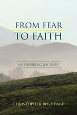 From Fear to Faith : An Inspiring Journey - Christopher Rory Page