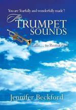 The Trumpet Sounds : Calls... to Restoration - Jennifer Beckford