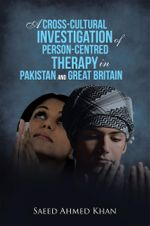 A Cross-Cultural Investigation of Person-Centred Therapy in Pakistan and Great Britain - Saeed Ahmed Khan