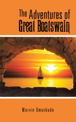 THE ADVENTURES OF GREAT BOATSWAIN - Marvin Omovbude