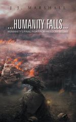 Humanity Falls : Humanity's Final Fight For Freedom Begins - J.J. Marshall