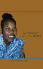 Whose Report Will You Believe? - Martha Matsvai