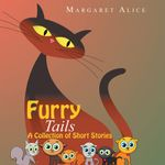 Furry Tails : A Collection of Short Stories - Margaret Alice