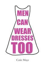 Men Can Wear Dresses Too - Catie Maye