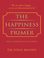 The Happiness Primer - Dr Steve Moody
