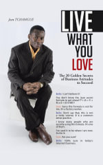 Live What You Love : The 20 Golden Secrets of Business Attitudes to Succeed - Jean Tchamgue