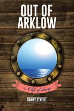 Out of Arklow : A Life of Change - Danny O'Neill