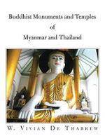 Buddhist Monuments and Temples of Myanmar and Thailand - W. Vivian De Thabrew