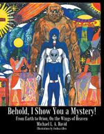 Behold, I Show You a Mystery! : From Earth to Orion, on the Wings of Heaven - Michael L. a. David