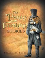 The Penny Farthing Stories - Brian J. H. Slack