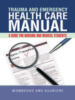Trauma and Emergency Health Care Manual : A Guide for Nursing and Medical Students -  WOMBEOGO AND KUUBIERE