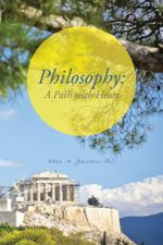 Philosophy : A Path with Heart - Alan H. Johnson PhD