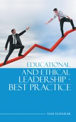 Educational and Ethical Leadership - Best Practice - Sam Eldakak