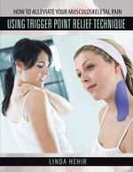 How to Alleviate Your Musculoskeletal Pain Using Trigger Point Relief Technique - Linda Hehir