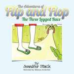 The Adventures of Flip and Flop : The Three Legged Race - Jennifer Stack