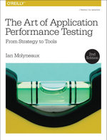 The Art of Application Performance Testing : From Strategy to Tools - Ian Molyneaux