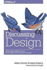 Discussing Design : Improving Communication and Collaboration Through Critique - Adam Connor