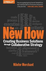 The New How : Creating Business Solutions Through Collaborative Strategy - Nilofer Merchant