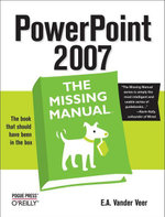 PowerPoint 2007 : The Missing Manual: The Missing Manual - E. A. Vander Veer
