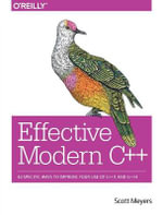 Effective Modern C++ : 42 Specific Ways to Improve Your Use of C++11 and C++14 - Scott Meyers