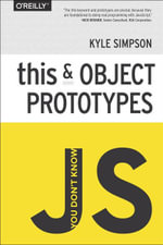 You Don't Know JS : this & Object Prototypes - Kyle Simpson