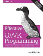 Effective AWK Programming : Universal Text Processing and Pattern Matching - Arnold Robbins