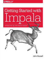 Getting Started with Impala : Interactive SQL for Apache Hadoop - John Russell