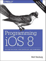 Programming iOS 8 : Dive Deep into Views, View Controllers, and Frameworks - Matt Neuberg
