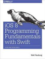 iOS 8 Programming Fundamentals with Swift : Xcode and Cocoa Basics - Matt Neuberg