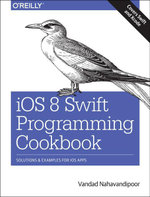 iOS 8 Swift Programming Cookbook : Solutions & Examples for iOS Apps - Vandad Nahavandipoor