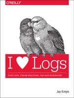 I Heart Logs : Event Data, Stream Processing, and Data Integration - Jay Kreps